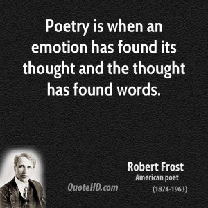 02--robert-frost-poetry-quotes-poetry-is-when-an-emotion-has-found-its-thought