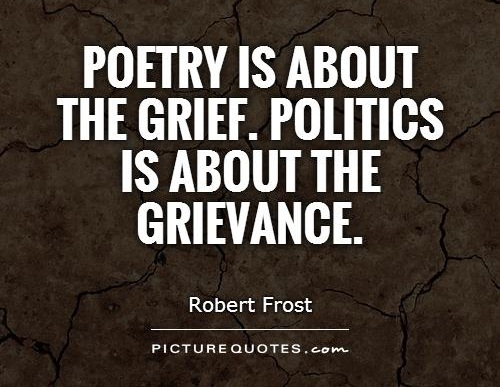 16--poetry-is-about-the-grief-politics-is-about-the-grievance-quote-1