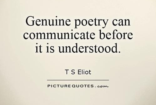 17--genuine-poetry-can-communicate-before-it-is-understood-quote-1