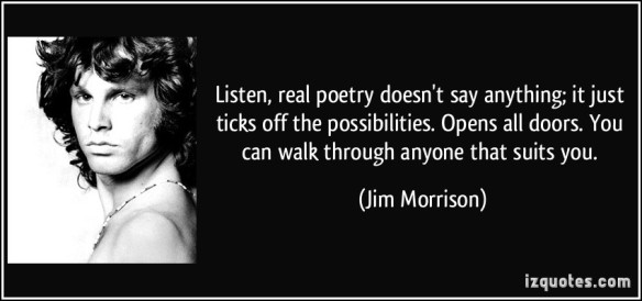 22-real-poetry-doesn-t-say-anything-it-just-ticks-off-the-possibilities-opens-all-doors-you-jim-morrison-POETRY QUOTE